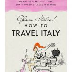 Glam Italia! How To Travel Italy
