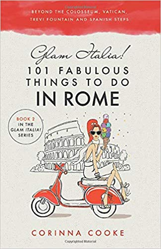 Glam Italia! 101 Fabulous Things To Do In Rome