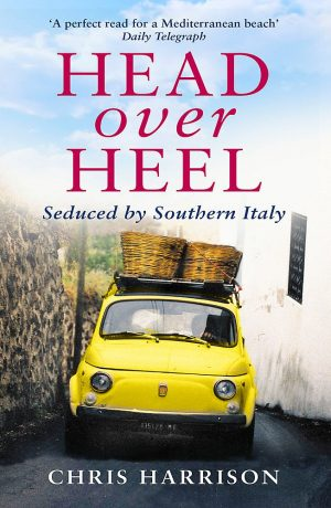 Head Over Heel, Seduced By Southern Italy by Chris Harrison