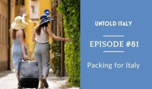 untold italy podcast what to pack for Italy